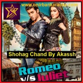 Shohag Chand Karaoke By Akassh - Movie - Romeo vs Juliet (Mp4)