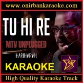 Tu Hi Re Karaoke - MTV Unplugged By Hariharan (Mp4)