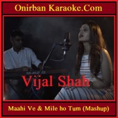 Maahi Ve & Mile ho Tum (Mashup) By Vijal Shah (ft. ceAzer) (Mp3)